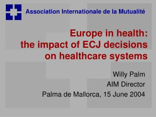 Europe in health:  the impact of ECJ decisions on healthcare systems