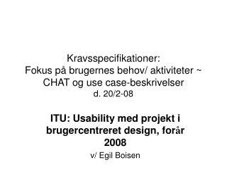 ITU: Usability med projekt i brugercentreret design, for å r 2008 v/ Egil Boisen