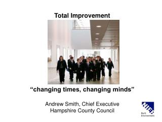 Total Improvement �changing times, changing minds� Andrew Smith, Chief Executive