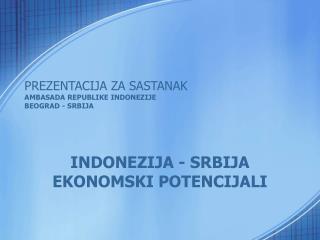 PRE Z ENTA CIJA ZA SASTANAK AMBASADA REPUBLIKE INDONEZIJE BEOGRAD - SRBI J A