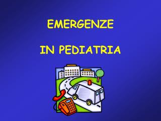 EMERGENZE IN PEDIATRIA