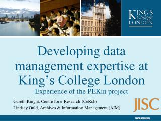 Developing data management expertise at King's College London Experience of the PEKin project