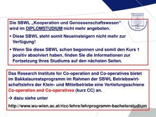 """Die SBWL """"Kooperation und Genossenschaftswesen""""  wird im  DIPLOMSTUDIUM  nicht mehr angeboten."""