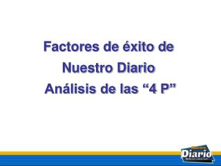 """Factores de éxito de  Nuestro Diario  Análisis de las """"4 P"""""""