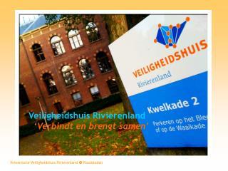 Veiligheidshuis Rivierenland 'Verbindt en brengt samen'