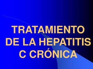TRATAMIENTO DE LA HEPATITIS C CRÓNICA