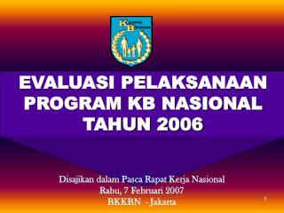 EVALUASI PELAKSANAAN  PROGRAM KB NASIONAL TAHUN 2006