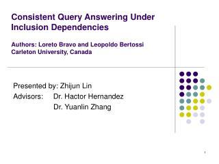 Presented by: Zhijun Lin Advisors:     Dr. Hactor Hernandez                     Dr. Yuanlin Zhang