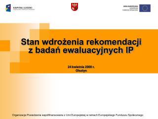 Stan wdrożenia rekomendacji z badań ewaluacyjnych IP 24 kwietnia 2009 r. Olsztyn