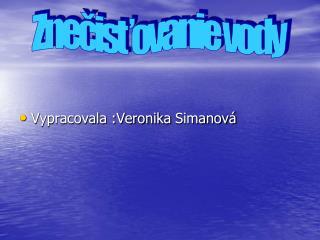 Vypracovala :Veronika  Simanov�