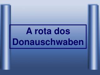 A rota dos Donauschwaben