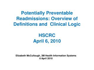 Potentially Preventable Readmissions: Overview of Definitions and  Clinical Logic  HSCRC April 6, 2010