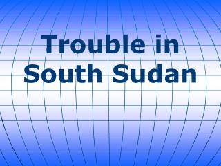 Trouble in South Sudan