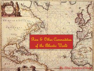 Rice & Other Commodities of the Atlantic World