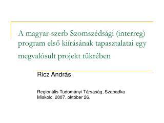 Ricz András  Regionális Tudományi Társaság, Szabadka Miskolc, 2007. október 26.