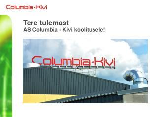 Tere tulemast AS Columbia - Kivi koolitusele!