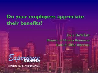Do your employees appreciate their benefits?