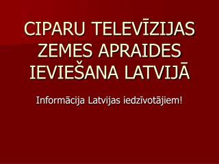 CIPARU TELEVĪZIJAS ZEMES APRAIDES IEVIEŠANA LATVIJĀ