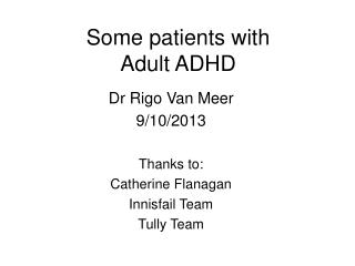 Some patients with  Adult ADHD