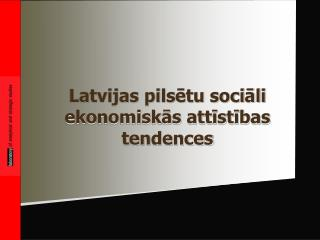 Latvijas pilsētu sociāli ekonomiskās attīstības tendences