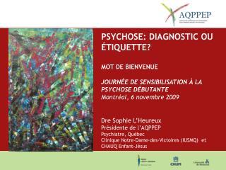 PSYCHOSE: DIAGNOSTIC OU ÉTIQUETTE?  MOT DE BIENVENUE