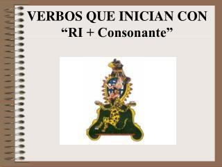 """VERBOS QUE INICIAN CON """"RI + Consonante"""""""