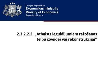 """2.3.2.2.2. """" Atbalsts ieguldījumiem ražošanas telpu izveidei vai rekonstrukcijai """""""