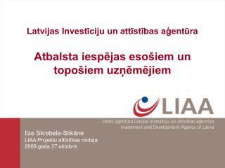 Latvijas Investīciju un attīstības aģentūra Atbalsta iespējas esošiem un topošiem uzņēmējiem