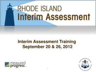 Interim Assessment Training  September 20 & 26, 2012