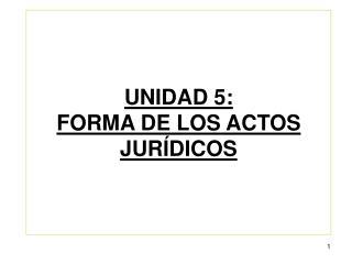 UNIDAD 5:  FORMA DE LOS ACTOS JUR�DICOS