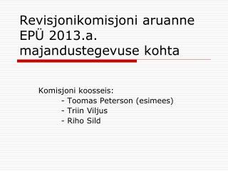 Revisjonikomisjoni aruanne  EP� 2013.a.  majandustegevuse kohta