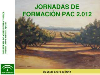 JORNADAS DE FORMACIÓN PAC 2.012 25-26 de Enero de 2012