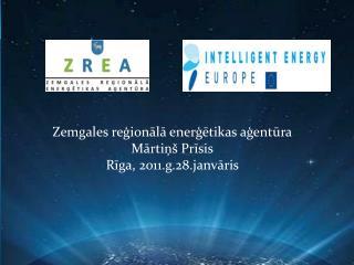 Zemgales reģionālā enerģētikas aģentūra Mārtiņš Prīsis Rīga, 2011.g.28.janvāris