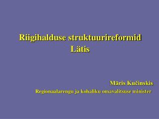 Riigihalduse struktuurireformid  Lätis Māris Kučinskis