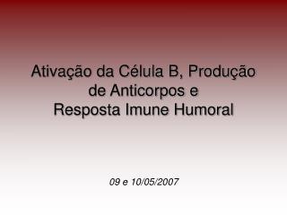 Ativa��o da C�lula B, Produ��o de Anticorpos e  Resposta Imune Humoral
