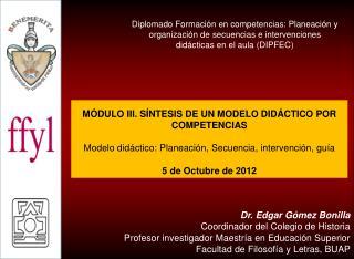 Dr. Edgar Gómez Bonilla Coordinador del Colegio de Historia