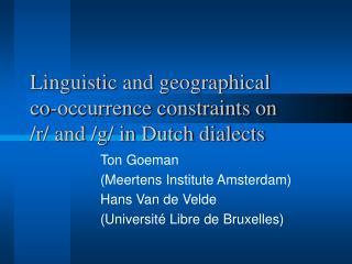 Ton Goeman (Meertens Institute Amsterdam) Hans Van de Velde (Université Libre de Bruxelles)