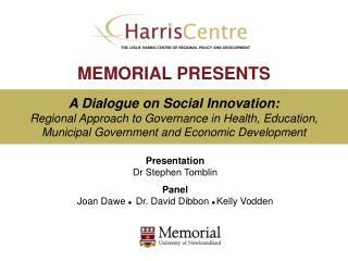 Presentation Dr Stephen Tomblin Panel Joan Dawe     Dr. David Dibbon    Kelly Vodden