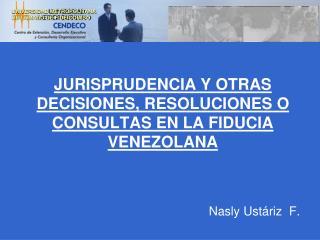 JURISPRUDENCIA Y OTRAS DECISIONES, RESOLUCIONES O CONSULTAS EN LA FIDUCIA VENEZOLANA