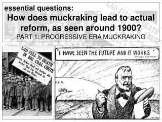 essential questions: How does muckraking lead to actual reform, as seen around 1900?