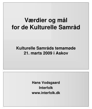 Værdier og mål  for de Kulturelle Samråd Kulturelle Samråds temamøde 21. marts 2009 i Askov