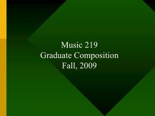 Music 219 Graduate Composition Fall, 2009