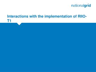 Interactions with the implementation of RIIO-T1