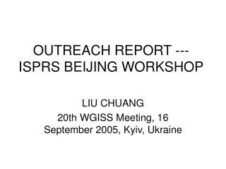 OUTREACH REPORT --- ISPRS BEIJING WORKSHOP