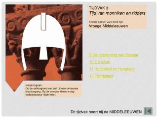 TIJDVAK 3 Tijd van monniken en ridders Andere namen voor deze tijd: Vroege Middeleeuwen