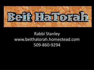 Rabbi Stanley beithatorah.homestead 509-860-9294