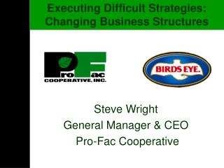 Steve Wright General Manager & CEO  Pro-Fac Cooperative