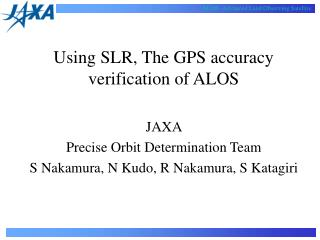 Using SLR, The GPS accuracy verification of ALOS JAXA  Precise Orbit Determination Team