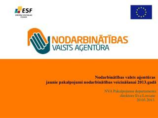 Nodarbinātības valsts aģentūras  jaunie pakalpojumi nodarbinātības veicināšanai 2013.gadā