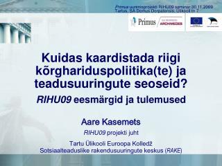 Aare Kasemets RIHU09  projekti juht T artu Ülikool i Euroopa Kolledž